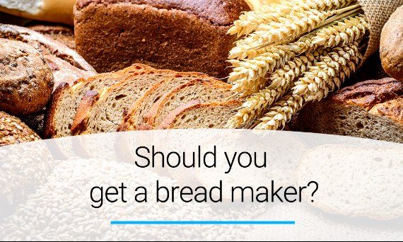Should you get a bread maker?
